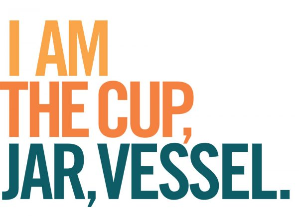 I am the cuo, jar, vessel